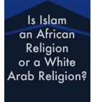 Is Islam an African Religion or a White Arab Religion?