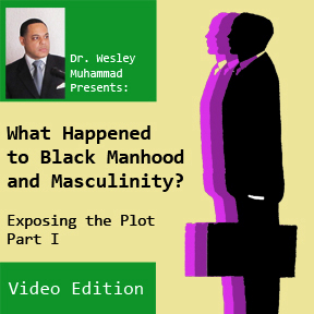Video of What Happened to Black Manhood and Masculinity Part 1 by Wesley Muhammad