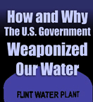 How and Why the U.S. Government Weaponized Our Water