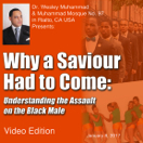 Why a Saviour Had to Come by Dr. Wesley Muhammad